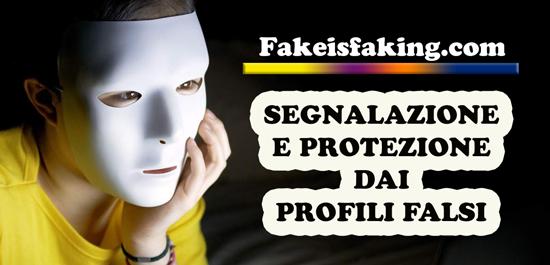 Segnalazione e Protezione dai profili falsi grazie a fakeisfaking.com